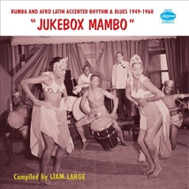 JUKEBOX MAMBO (RUMBA AND AFRO LATIN RHYTHM & BLUES 1949-1960