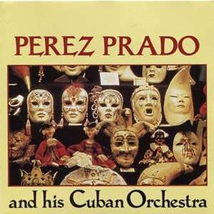 PEREZ PRADO AND HIS CUBAN ORCHESTRA