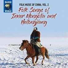 FOLK MUSIC OF CHINA 2: FOLK SONGS OF INNER MONGOLIA & HEILON
