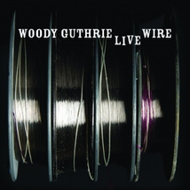 THE LIVE WIRE. WOODY GUTHRIE IN PERFORMANCE 1949