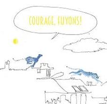 COURAGE, FUYONS !