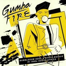 GUMBA FIRE: BUBBLEGUM SOUL & SYNTH-BOOGIE IN 1980S S. AFRICA