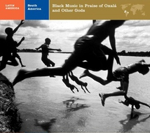 SOUTH AMERICA: BLACK MUSIC IN PRAISE OF OXALÁ & OTHER GODS