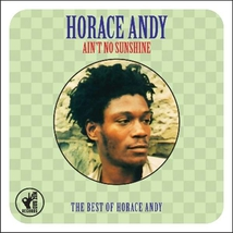 AIN'T NO SUNSHINE-THE BEST OF HORACE ANDY