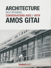 ARCHITECTURE EN ISRAËL / CONVERSATIONS AVEC AMOS GITAI