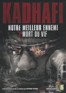 KADHAFI - NOTRE MEILLEUR ENNEMI / MORT OU VIF