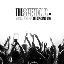 MORE... OR LESS. THE SPECIALS LIVE