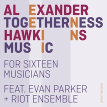 FOR SIXTEEN MUSICIANS TOGETHERNESS MUSIC