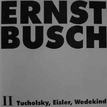 ERNST BUSCH II: TUCHOLSKY, EISLER, WEDEKIND