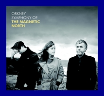 ORKNEY SYMPHONIC OF THE MAGNETIC NORTH