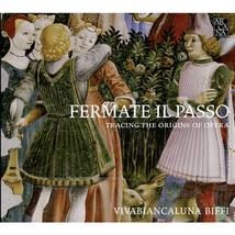 FERMATE IL PASSO (TRACING THE ORIGINS OF OPERA)