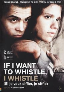 IF I WANT TO WHISTLE, I WHISTLE (EU CÂND VREAU SÃ FLUIER,..)