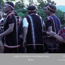 GONG CULTURE OF SOUTHEAST ASIA VOL.3: BAHNAR
