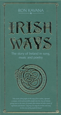 IRISH WAYS. THE STORY OF IRELAND IN SONG, MUSIC AND POETRY
