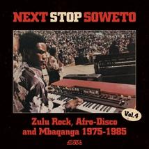 NEXT STOP SOWETO, VOL.4: ZULU ROCK, AFRO-DISCO AND MBAQANGA