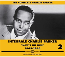 INTÉGRALE CHARLIE PARKER VOL.2 NOW'S THE TIME 1945-1946