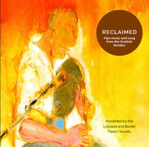RECLAIMED. PIPE MUSIC AND SONG FROM THE SCOTTISH BORDERS