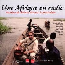 UNE AFRIQUE EN RADIO: ROBERT ARNAUT, LE GRIOT BLANC