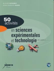 50 ACTIVITÉS EN SCIENCES EXPÉRIMENTALES ET TECHNOLOGIE