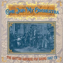 COME JOIN MY ORCHESTRA (THE BRITISH BAROQUE POP SOUND)