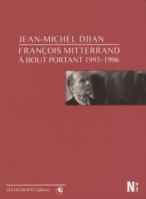FRANÇOIS MITTERRAND À BOUT PORTANT - 1993-1996
