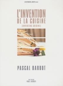 L'INVENTION DE LA CUISINE : PASCAL BARBOT