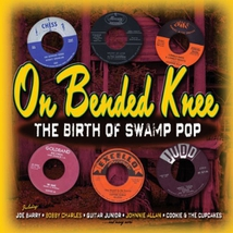 ON BENDED KNEE:THE BIRTH OF SWAMP POP
