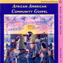 AFRICAN AMERICAN COMMUNITY GOSPEL / WADE IN THE WATER, VOL.4