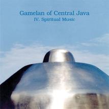 GAMELAN OF CENTRAL JAVA: IV. SPIRITUAL MUSIC