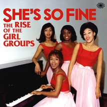 SHE'S SO FINE - THE RISE OF THE GIRL GROUPS