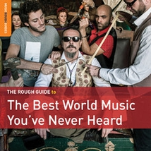 THE ROUGH GUIDE TO THE BEST WORLD MUSIC YOU'VE NEVER HEARD
