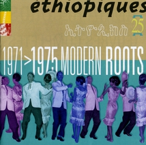 ETHIOPIQUES 25: 1971-1975 MODERN ROOTS