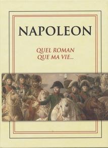 NAPOLÉON - QUEL ROMAN QUE MA VIE...