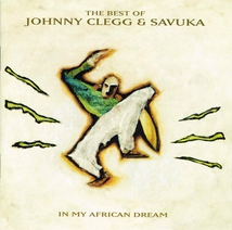 IN MY AFRICAN DREAM. THE BEST OF JOHNNY CLEGG & SAVUKA