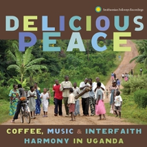 DELICIOUS PEACE:COFFEE, MUSIC & INTERFAITH HARMONY IN UGANDA