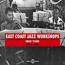EAST COAST JAZZ WORKSHOPS - NEW YORK 1954-1961