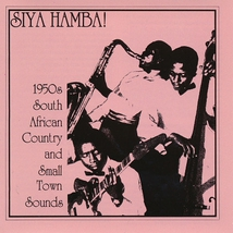 SIYA HAMBA!: 1950'S SOUTH AFRICAN COUNTRY & SMALL TOWN SOUND