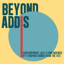 BEYOND ADDIS (CONTEMPORARY JAZZ & FUNK INSPIRED BY ETHIOPIAN
