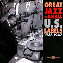 GREAT JAZZ ON SMALL U.S. LABELS, 1938-1947