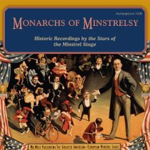 MONARCHS OF MINSTRELSY (HISTORIC RECORDINGS OF STARS OF THE