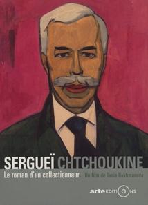 SERGUEÏ CHTCHOUKINE, LE ROMAN D'UN COLLECTIONNEUR