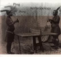 PING-PONG ANTHROPOLOGY