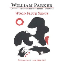 WOOD FLUTE SONGS (ANTHOLOGY / LIVE 2006-2012)