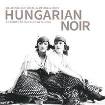 HUNGARIAN NOIR. A TRIBUTE TO THE GLOOMY SUNDAY