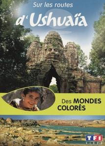 DES MONDES COLORÉS (SUR LES ROUTES D'USHUAÏA)