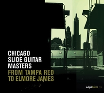 CHICAGO SLIDE GUITAR MASTERS: FROM TAMPA RED TO ELMORE JAMES