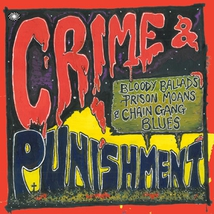 CRIME & PUNISHMENT: BLOODY BALLADS, PRISON MOANS & CHAIN GAN