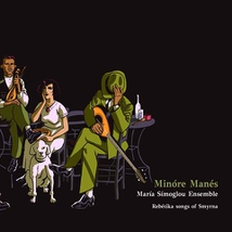 MINÓRE MANÉS: REBÉTIKA SONGS OF SMYRNA