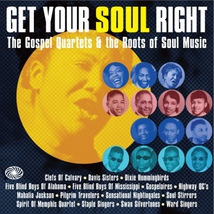 GET YOUR SOUL RIGHT - THE GOSPEL QUARTETS & THE ROOTS OF...
