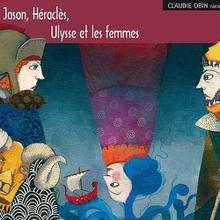 JASON, HÉRACLÈS, ULYSSE ET LES FEMMES